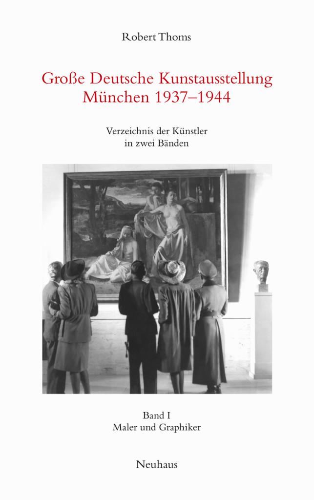 Robert Thoms: Große Deutsche Kunstausstellung München 1937-1944. Verzeichnis der Künstler in zwei Bänden, Band I: Maler und Graphiker