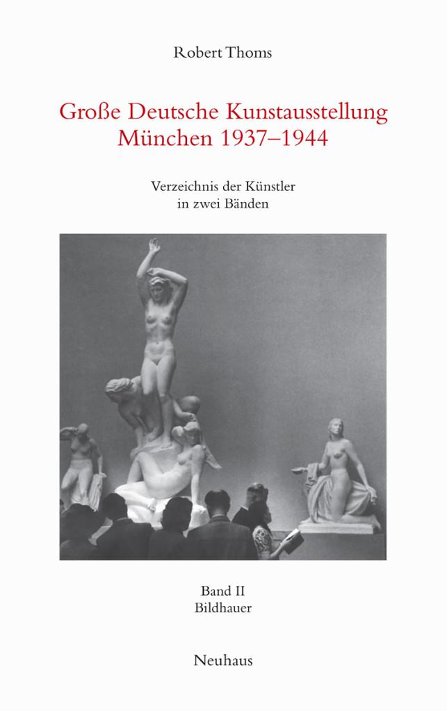 Robert Thoms: Große Deutsche Kunstausstellung München 1937-1944. Verzeichnis der Künstler in zwei Bänden, Band II: Bildhauer